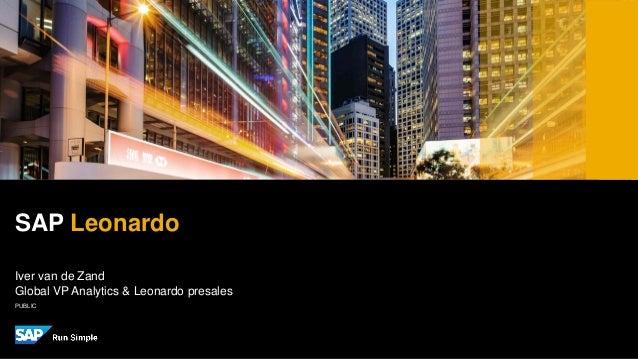 PUBLIC Iver van de Zand Global VP Analytics & Leonardo presales SAP Leonardo