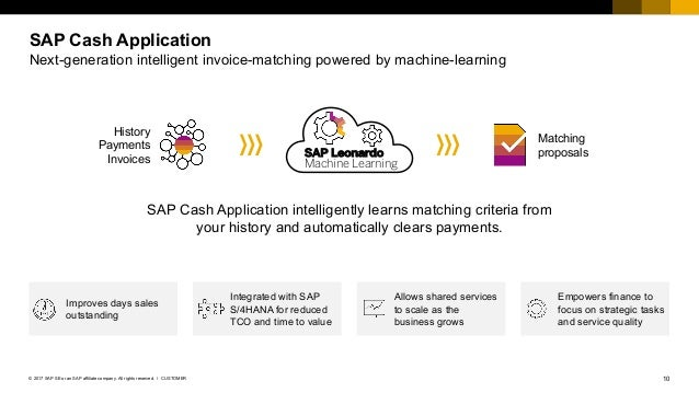 10CUSTOMER© 2017 SAP SE or an SAP affiliate company. All rights reserved. ǀ SAP Cash Application Next-generation intellige...