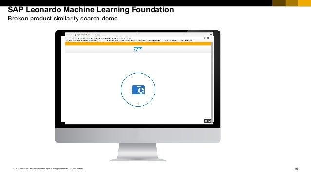 16CUSTOMER© 2017 SAP SE or an SAP affiliate company. All rights reserved. ǀ SAP Leonardo Machine Learning Foundation Broke...