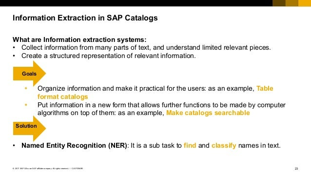 23CUSTOMER© 2017 SAP SE or an SAP affiliate company. All rights reserved. ǀ Information Extraction in SAP Catalogs What ar...
