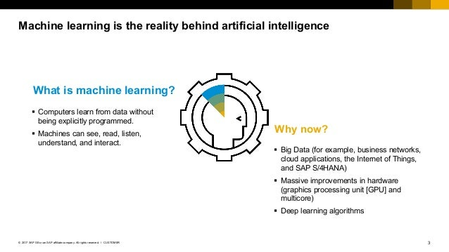 3CUSTOMER© 2017 SAP SE or an SAP affiliate company. All rights reserved. ǀ Machine learning is the reality behind artifici...
