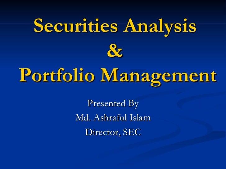 Securities Analysis          &Portfolio Management       Presented By     Md. Ashraful Islam      Director, SEC
