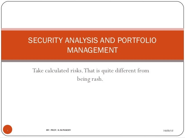 SECURITY ANALYSIS AND PORTFOLIO             MANAGEMENT     Take calculated risks. That is quite different from            ...