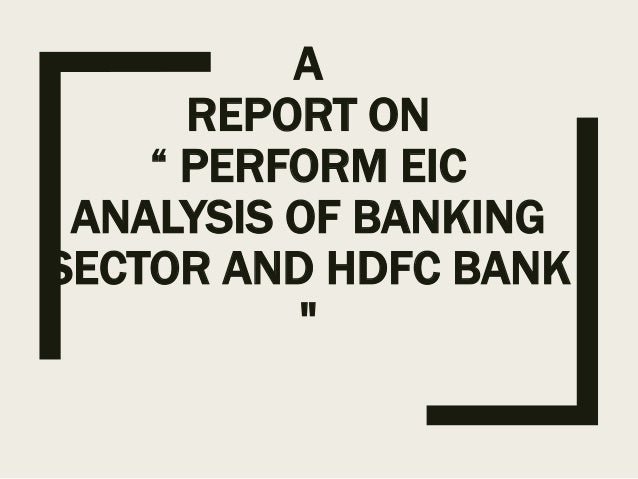 financial performance analysis of hdfc bank Financial performance assessment of banking sector in india:  bank and tamilnad mercantile bank for analytical analysis the secondary data from the.