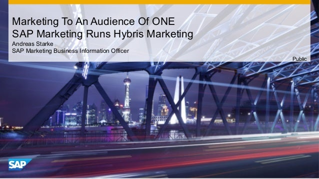 Marketing To An Audience Of ONE SAP Marketing Runs Hybris Marketing Andreas Starke SAP Marketing Business Information Offi...