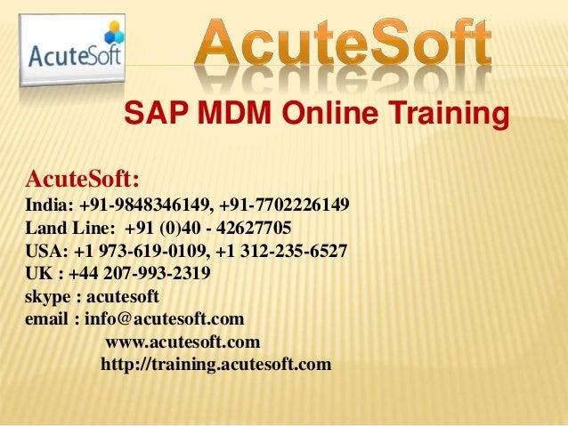 SAP MDM Online Training AcuteSoft: India: +91-9848346149, +91-7702226149 Land Line: +91 (0)40 - 42627705 USA: +1 973-619-0...