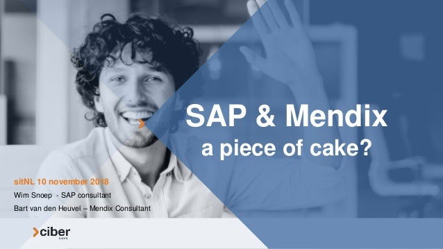SAP & Mendix a piece of cake? Wim Snoep - SAP consultant Bart van den Heuvel – Mendix Consultant sitNL 10 november 2018
