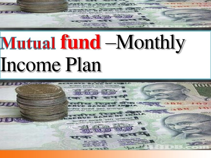 fund –MonthlyIncome Plan