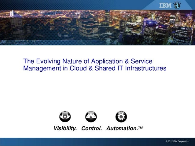 The Evolving Nature of Application & ServiceManagement in Cloud & Shared IT Infrastructures         Visibility. Control. A...