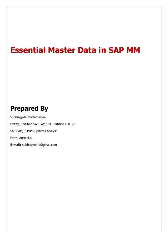 Essential Master Data in SAP MMPrepared BySubhrajyoti BhattacharjeePMP®, Certified SAP EAM/PM, Certified ITIL V3SAP EAM/PT...