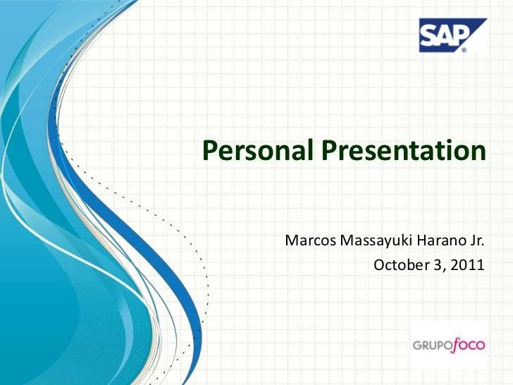 Personal Presentation      Marcos Massayuki Harano Jr.                 October 3, 2011