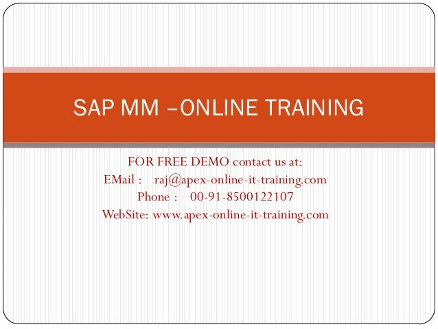 SAP MM –ONLINE TRAINING     FOR FREE DEMO contact us at:  EMail : raj@apex-online-it-training.com        Phone : 00-91-850...