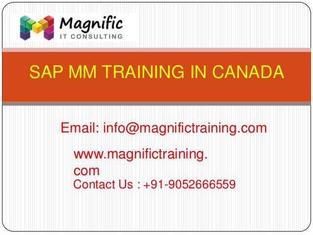 SAP MM TRAINING IN CANADA www.magnifictraining. com Contact Us : +91-9052666559 Email: info@magnifictraining.com