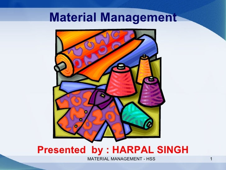Material Management Presented  by : HARPAL SINGH MATERIAL MANAGEMENT - HSS