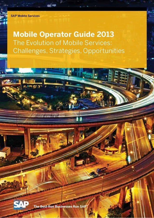 SAP Mobile Services Mobile Operator Guide 2013 The Evolution of Mobile Services: Challenges, Strategies, Opportunities