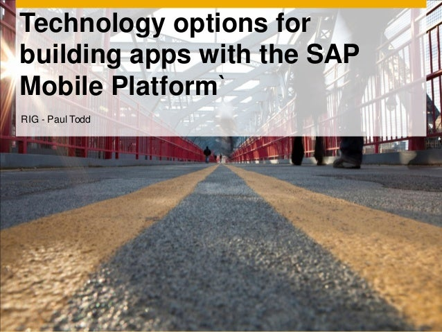 Technology options forbuilding apps with the SAPMobile Platform`RIG - Paul Todd