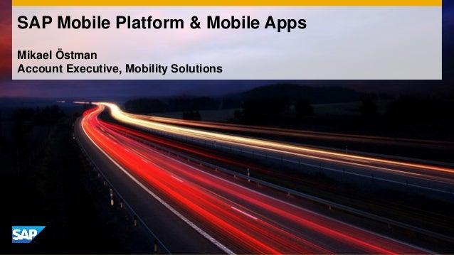 Mikael Östman Account Executive, Mobility Solutions SAP Mobile Platform & Mobile Apps