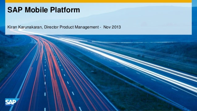 SAP Mobile Platform Kiran Karunakaran, Director Product Management - Nov 2013