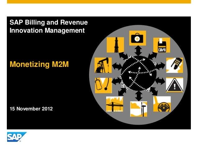 SAP Billing and RevenueInnovation ManagementMonetizing M2M15 November 2012
