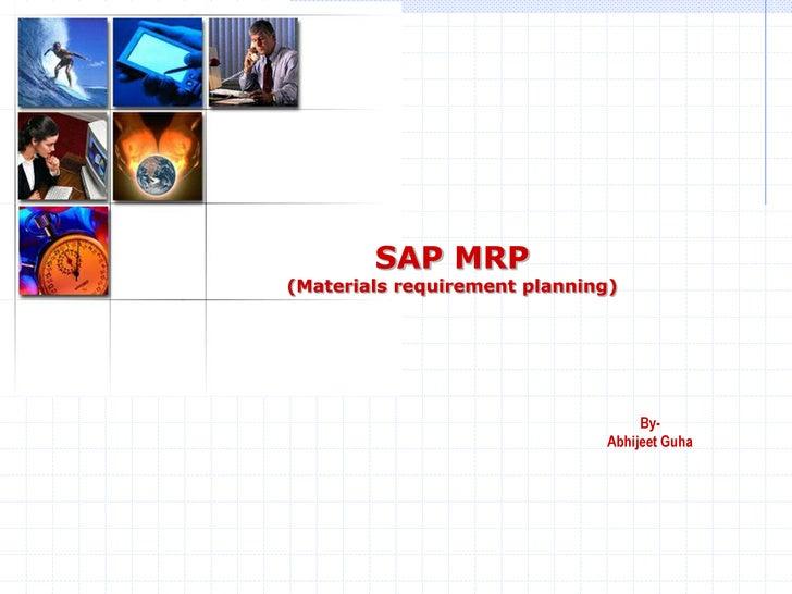 SAP MRP(Materials requirement planning)                                    By-                               Abhijeet Guha