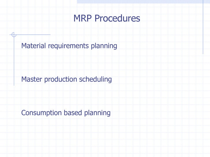 MRP ProceduresMaterial requirements planningMaster production schedulingConsumption based planning