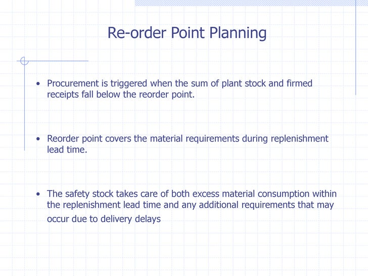 Re-order Point Planning• Procurement is triggered when the sum of plant stock and firmed  receipts fall below the reorder ...