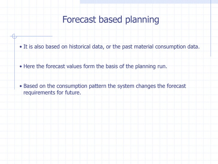 Forecast based planning• It is also based on historical data, or the past material consumption data.• Here the forecast va...