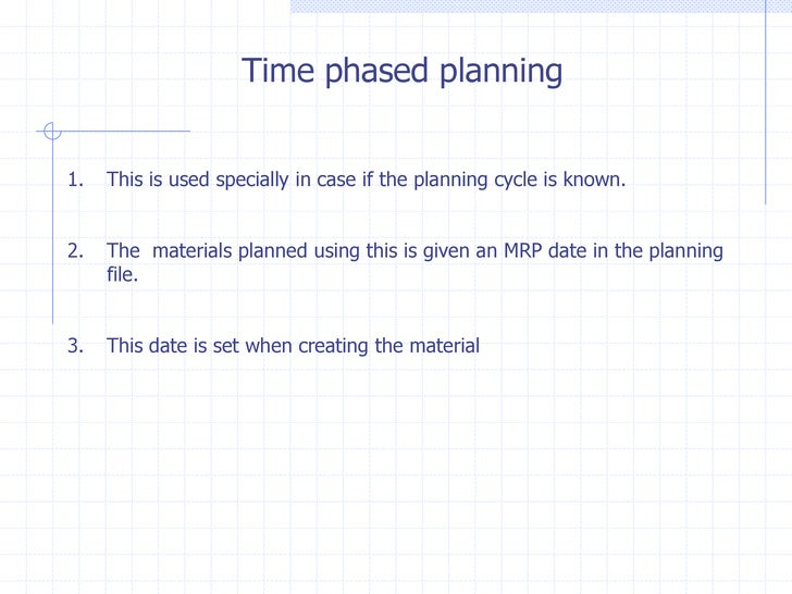 Time phased planning1.   This is used specially in case if the planning cycle is known.2.   The materials planned using th...