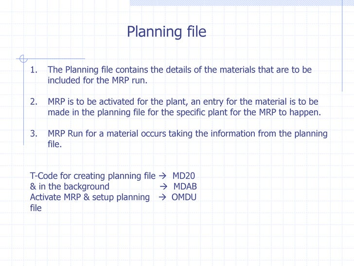 Planning file1.   The Planning file contains the details of the materials that are to be     included for the MRP run.2.  ...