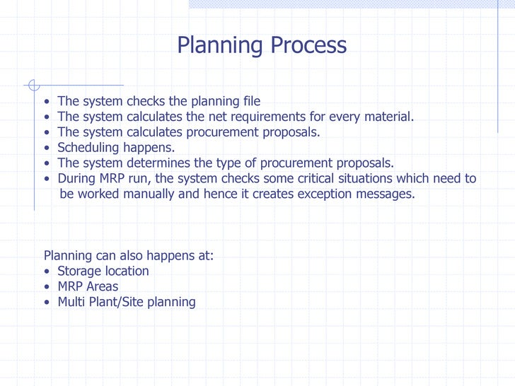Planning Process•   The system checks the planning file•   The system calculates the net requirements for every material.•...