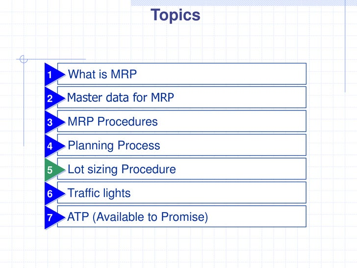 Topics1   What is MRP2   Master data for MRP3   MRP Procedures4   Planning Process5   Lot sizing Procedure6   Traffic ligh...