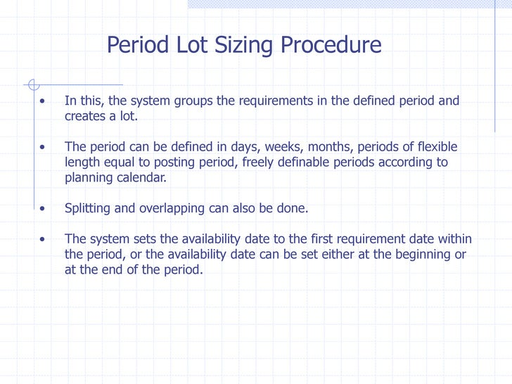 Period Lot Sizing Procedure•   In this, the system groups the requirements in the defined period and    creates a lot.•   ...