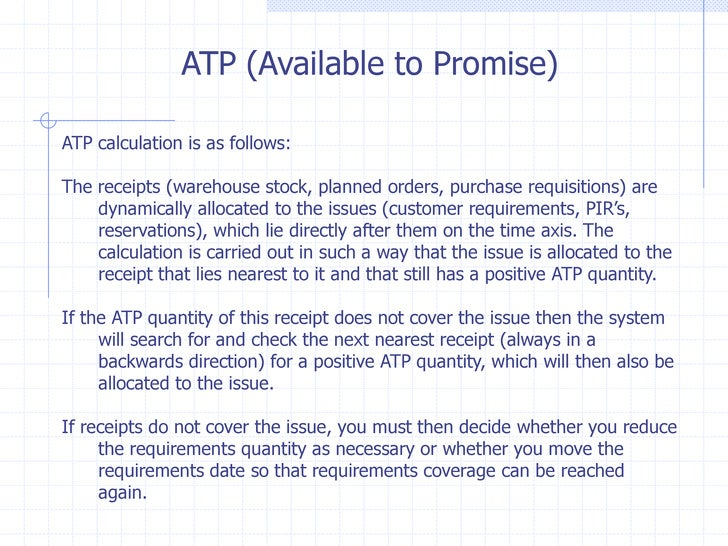 ATP (Available to Promise)ATP calculation is as follows:The receipts (warehouse stock, planned orders, purchase requisitio...