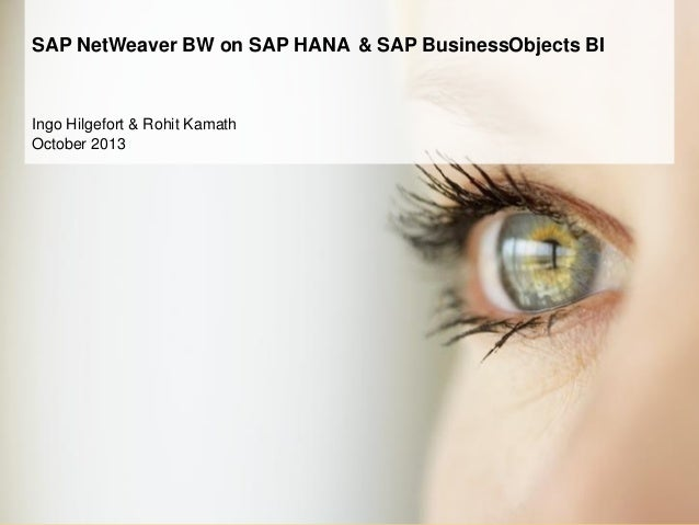 SAP NetWeaver BW on SAP HANA & SAP BusinessObjects BI  Ingo Hilgefort & Rohit Kamath October 2013