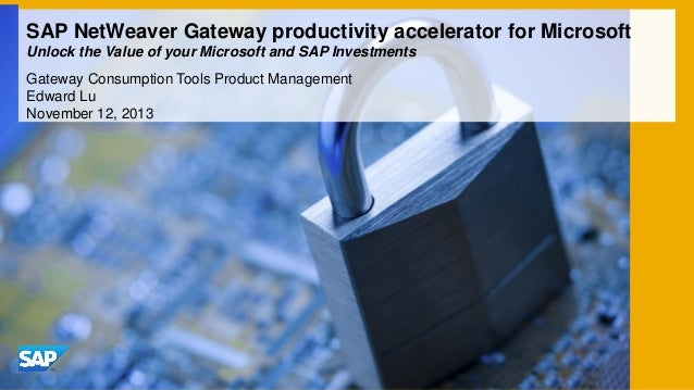 SAP NetWeaver Gateway productivity accelerator for Microsoft Unlock the Value of your Microsoft and SAP Investments Gatewa...