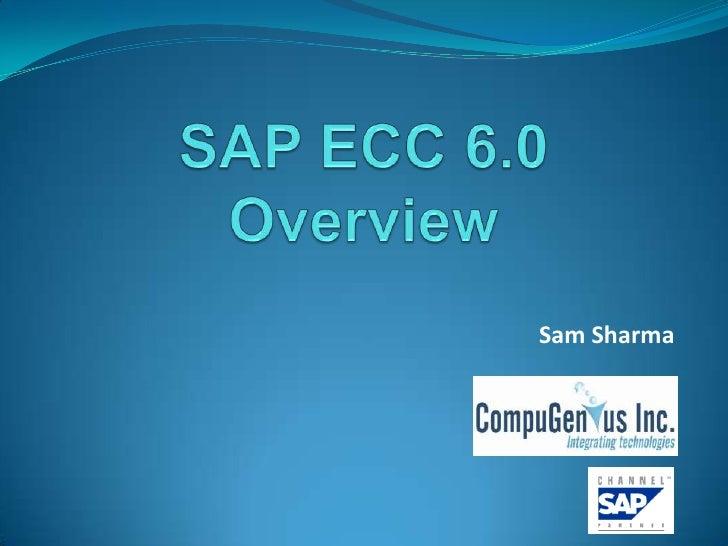 SAP ECC 6.0 Overview<br />Sam Sharma<br />