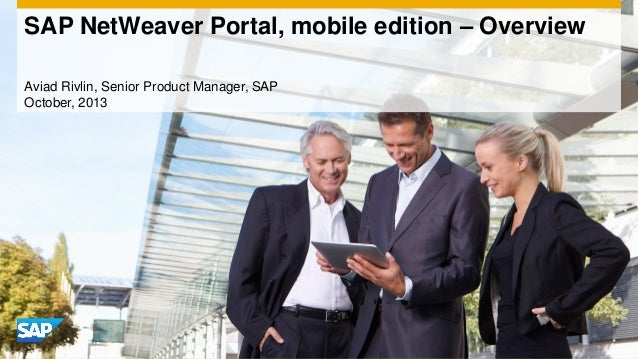 SAP NetWeaver Portal, mobile edition – Overview Aviad Rivlin, Senior Product Manager, SAP October, 2013