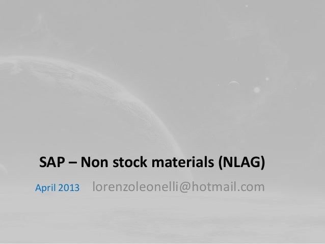 SAP – Non stock materials (NLAG)April 2013   lorenzoleonelli@hotmail.com