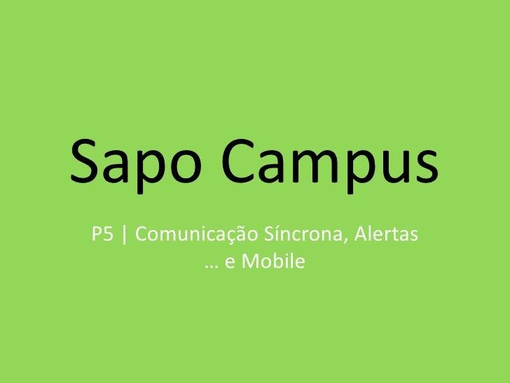 Sapo Campus P5 | Comunicação Síncrona, Alertas            … e Mobile