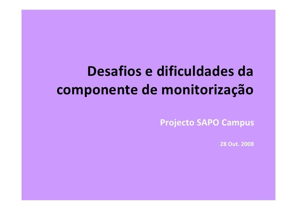 Desafiosedificuldadesda componentedemonitorização                ProjectoSAPOCampus                             2...