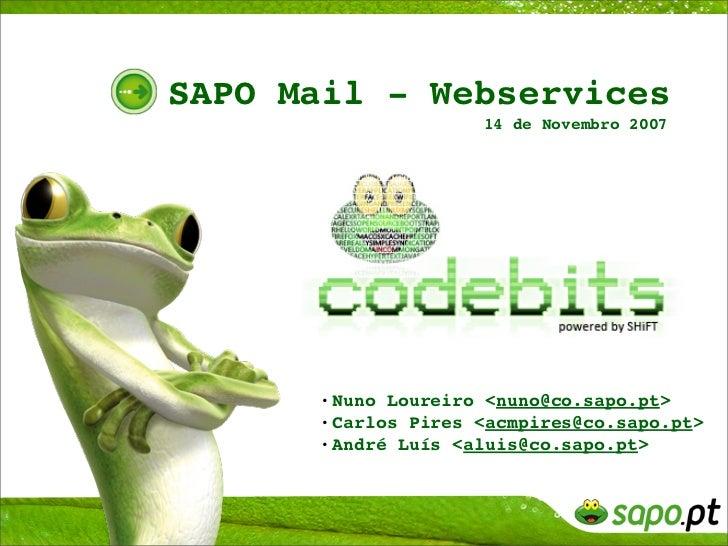 SAPO Mail - Webservices                      14 de Novembro 2007           •Nuno Loureiro <nuno@co.sapo.pt>       •Carlos ...