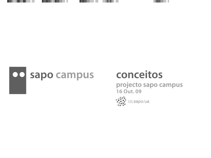 sapo campus   conceitos               projecto sapo campus               16 Out. 09