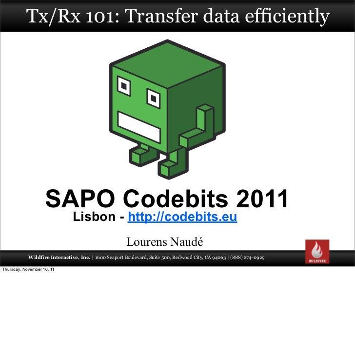 Tx/Rx 101: Transfer data efficiently                    SAPO Codebits 2011                               Lisbon - http://c...