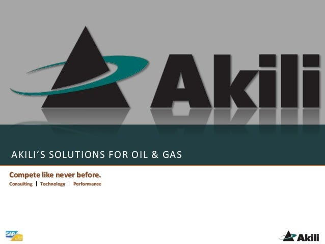 AKILI'S SOLUTIONS FOR OIL & GAS Compete like never before. Consulting Technology Performance