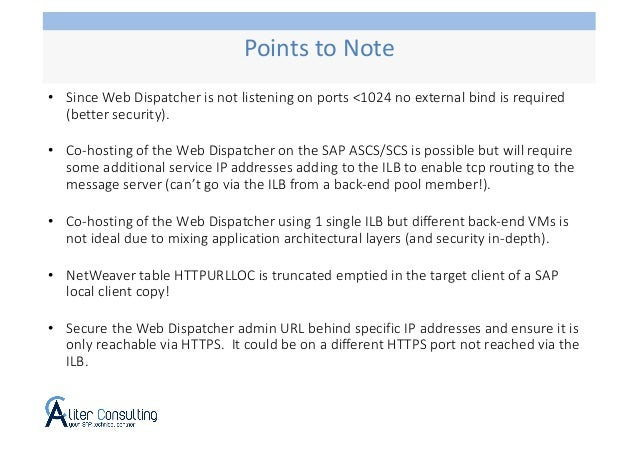 • Since Web Dispatcher is not listening on ports <1024 no external bind is required (better security). • Co-hosting of the...