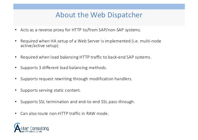 • Acts as a reverse proxy for HTTP to/from SAP/non-SAP systems. • Required when HA setup of a Web Server is implemented (i...