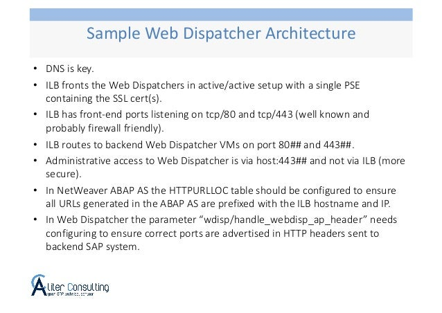 • DNS is key. • ILB fronts the Web Dispatchers in active/active setup with a single PSE containing the SSL cert(s). • ILB ...