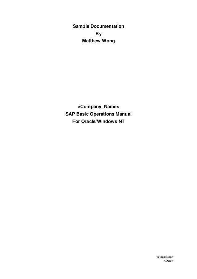 <consultant> <Date> Sample Documentation By Matthew Wong <Company_Name> SAP Basic Operations Manual For Oracle/Windows NT