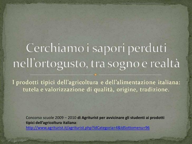 Concorso scuole 2009 – 2010 di Agriturist per avvicinare gli studenti ai prodotti tipici dell'agricoltura italiana:<br />h...