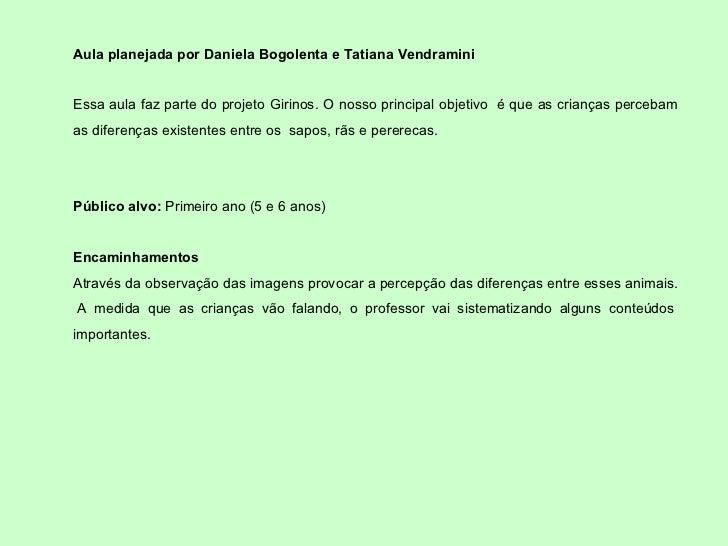 Aula planejada por Daniela Bogolenta e Tatiana Vendramini Essa aula faz parte do projeto Girinos. O nosso principal objeti...
